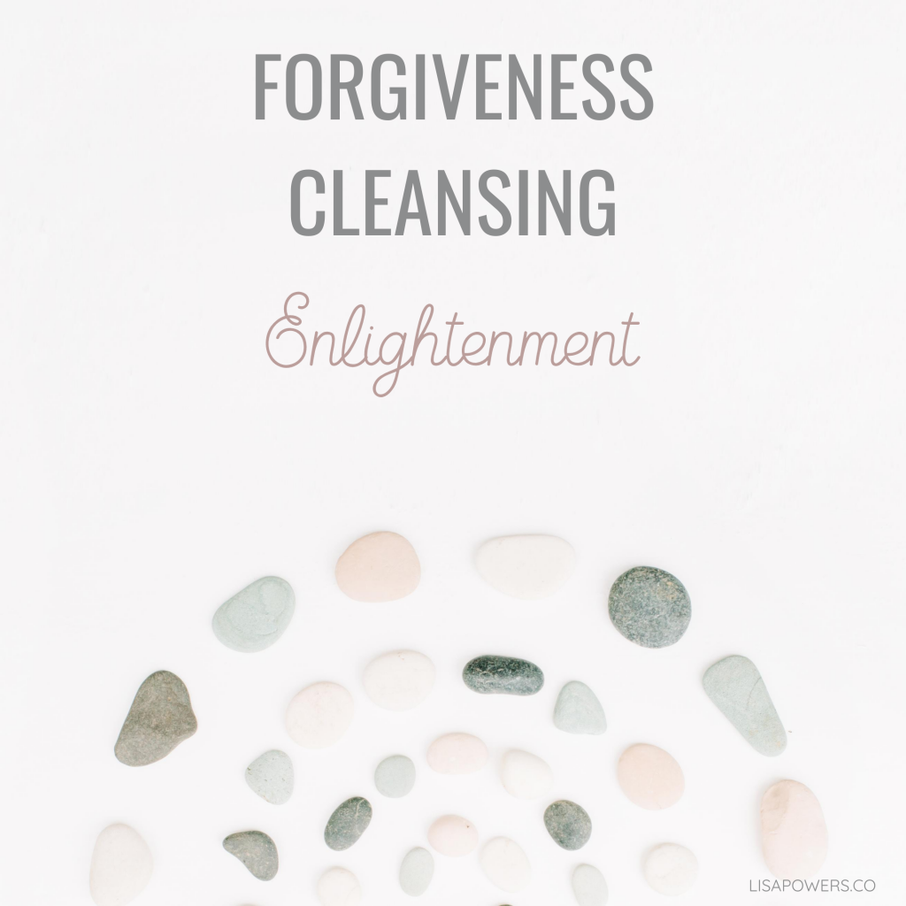 Forgiveness, Cleansing & Enlightenment
